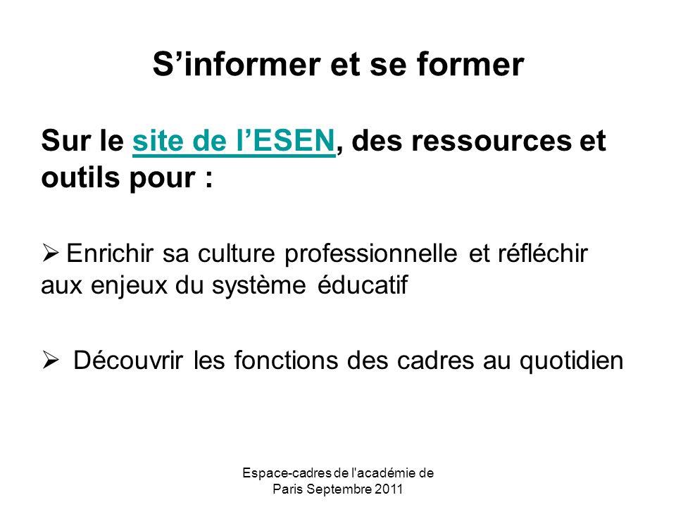 Espace-cadres de l académie de Paris Septembre 2011 Sinformer et se former Sur le site de lESEN, des ressources et outils pour :site de lESEN Enrichir sa culture professionnelle et réfléchir aux enjeux du système éducatif Découvrir les fonctions des cadres au quotidien