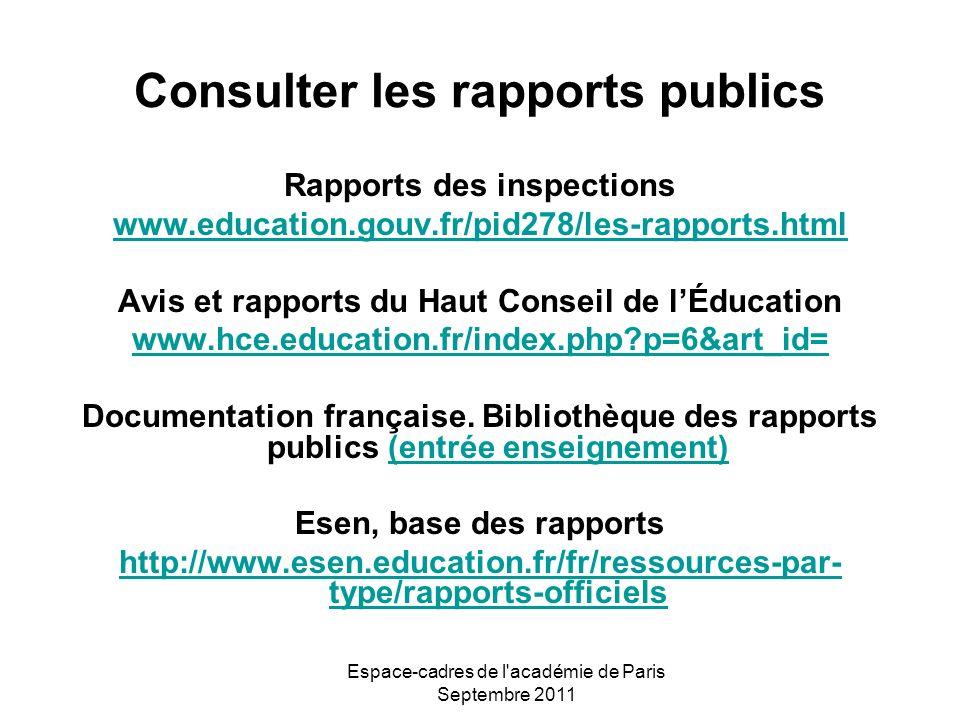 Espace-cadres de l'académie de Paris Septembre 2011 Consulter les rapports publics Rapports des inspections www.education.gouv.fr/pid278/les-rapports.