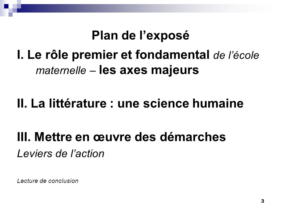 3 Plan de lexposé I. Le rôle premier et fondamental de lécole maternelle – les axes majeurs II.