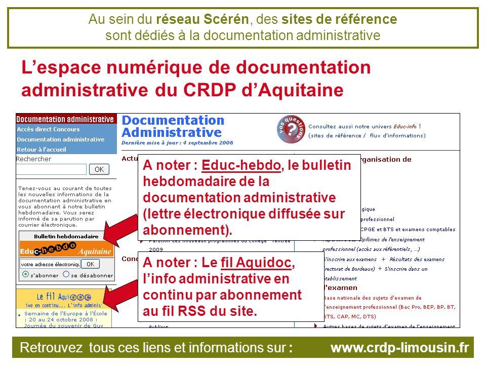 Au sein du réseau Scérén, des sites de référence sont dédiés à la documentation administrative Lespace numérique de documentation administrative du CRDP dAquitaine A noter : Educ-hebdo, le bulletin hebdomadaire de la documentation administrative (lettre électronique diffusée sur abonnement).