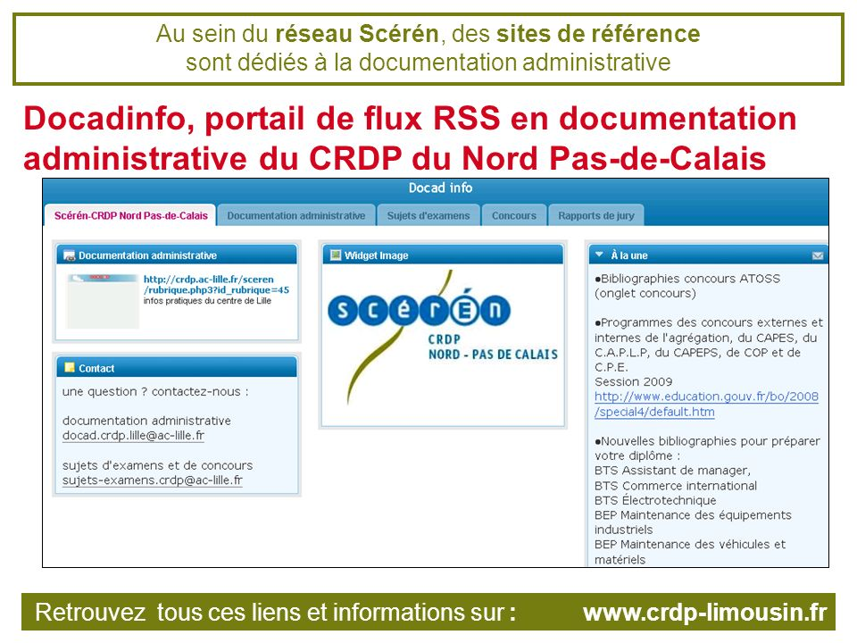Au sein du réseau Scérén, des sites de référence sont dédiés à la documentation administrative Docadinfo, portail de flux RSS en documentation administrative du CRDP du Nord Pas-de-Calais Retrouvez tous ces liens et informations sur : www.crdp-limousin.fr