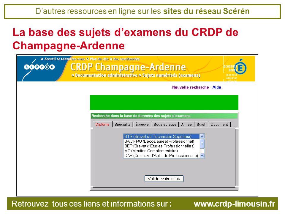 Dautres ressources en ligne sur les sites du réseau Scérén La base des sujets dexamens du CRDP de Champagne-Ardenne Retrouvez tous ces liens et informations sur : www.crdp-limousin.fr