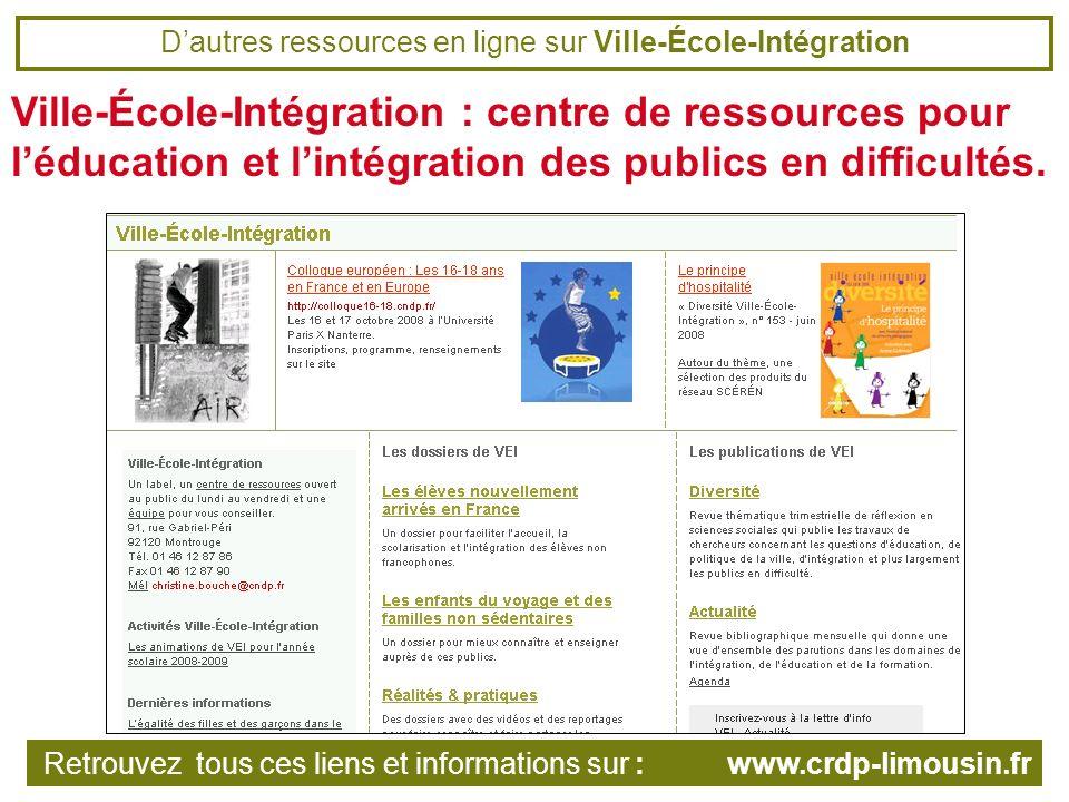 Dautres ressources en ligne sur Ville-École-Intégration Ville-École-Intégration : centre de ressources pour léducation et lintégration des publics en difficultés.