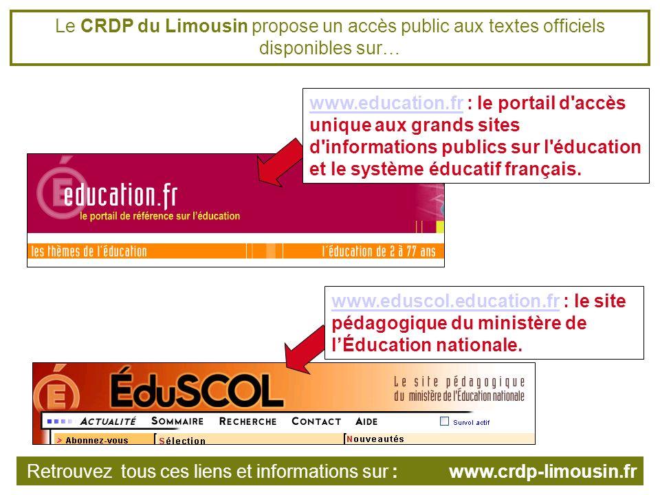 Le CRDP du Limousin propose un accès public aux textes officiels disponibles sur… www.education.frwww.education.fr : le portail d accès unique aux grands sites d informations publics sur l éducation et le système éducatif français.