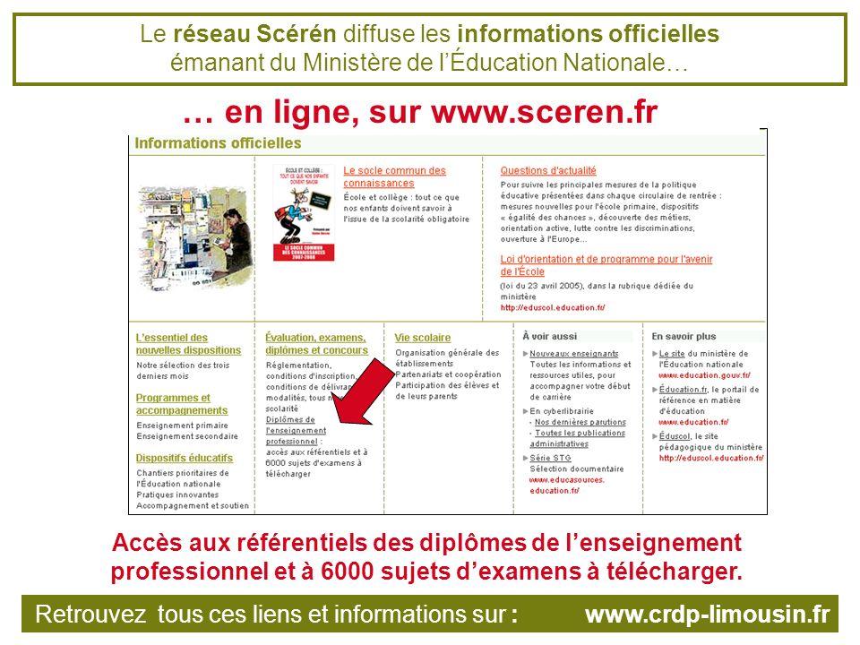 Le réseau Scérén diffuse les informations officielles émanant du Ministère de lÉducation Nationale… … en ligne, sur www.sceren.fr Un formulaire de recherche permet daccéder aux documents téléchargeables pour chaque diplôme.