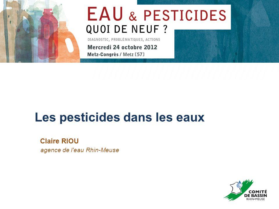 Les pesticides dans les eaux Claire RIOU agence de l'eau Rhin-Meuse