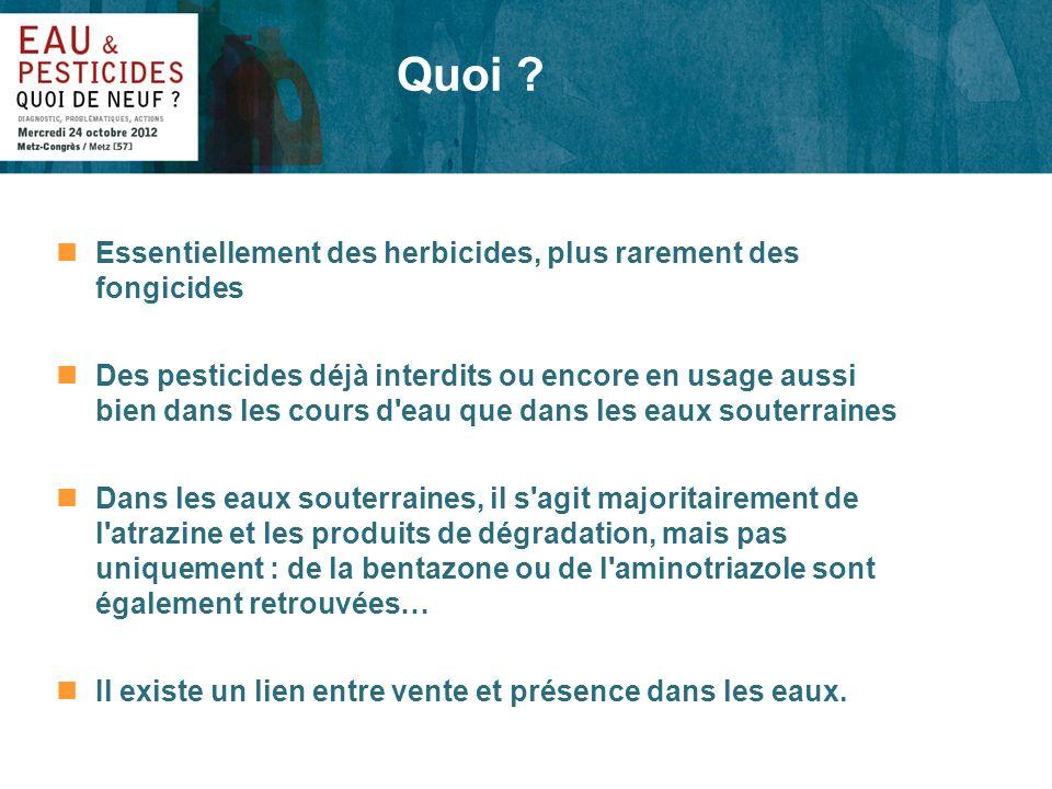 nEssentiellement des herbicides, plus rarement des fongicides nDes pesticides déjà interdits ou encore en usage aussi bien dans les cours d'eau que da