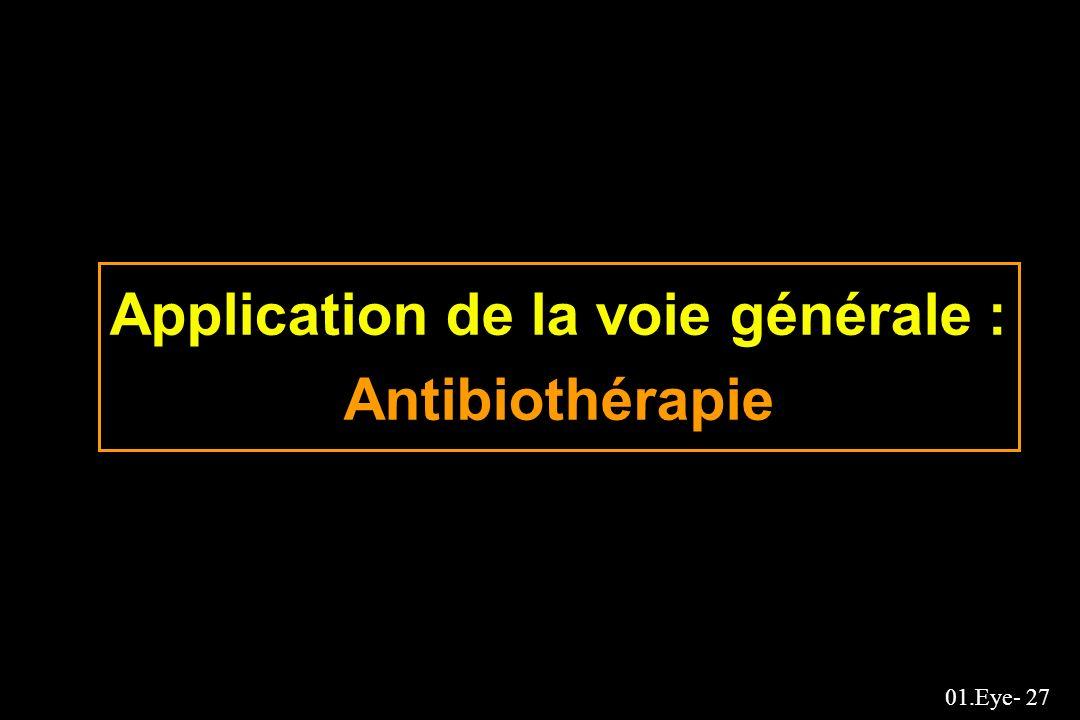 01.Eye- 27 Application de la voie générale : Antibiothérapie