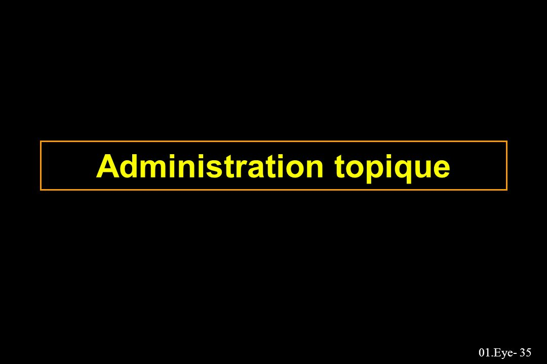 01.Eye- 35 Administration topique