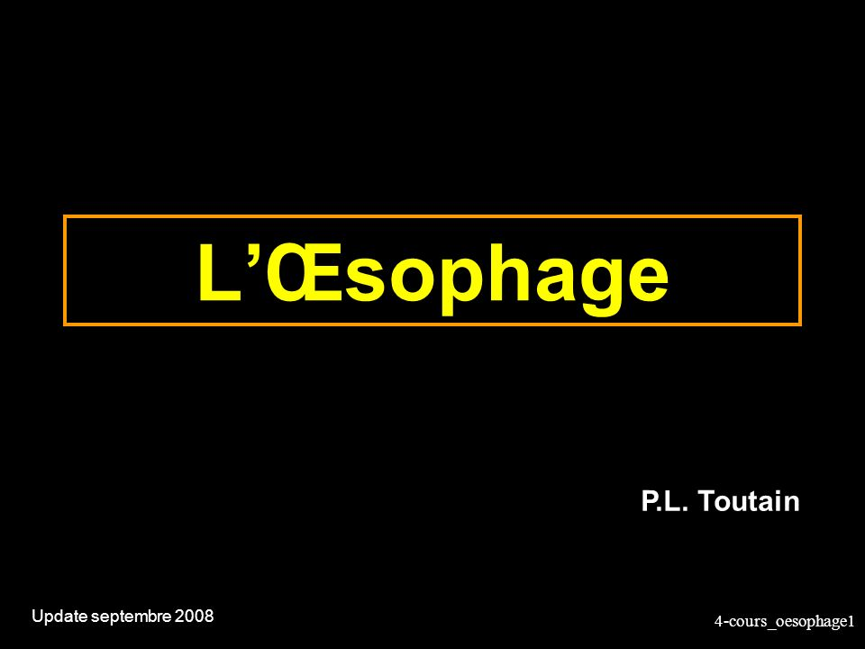 4-cours_oesophage1 LŒsophage Update septembre 2008 P.L. Toutain