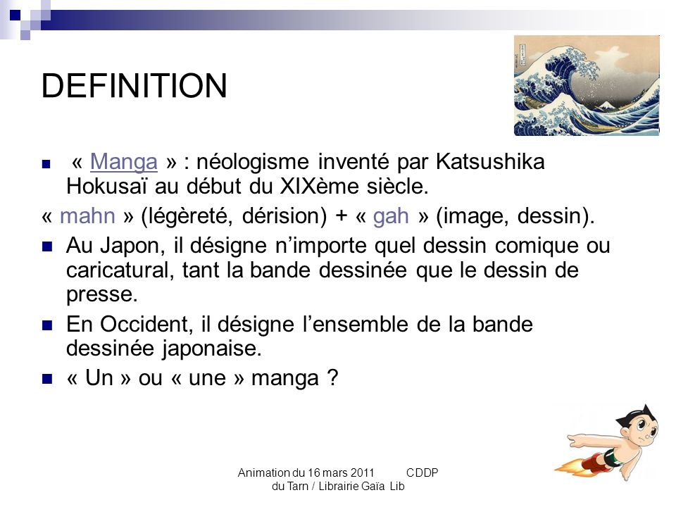 Animation du 16 mars 2011 CDDP du Tarn / Librairie Gaïa Lib HISTORIQUE 1/2 : Naissance du manga moderne Début XXème : entrée dans lère Meiji (lumière), diffusion du dessin satirique dans la presse.