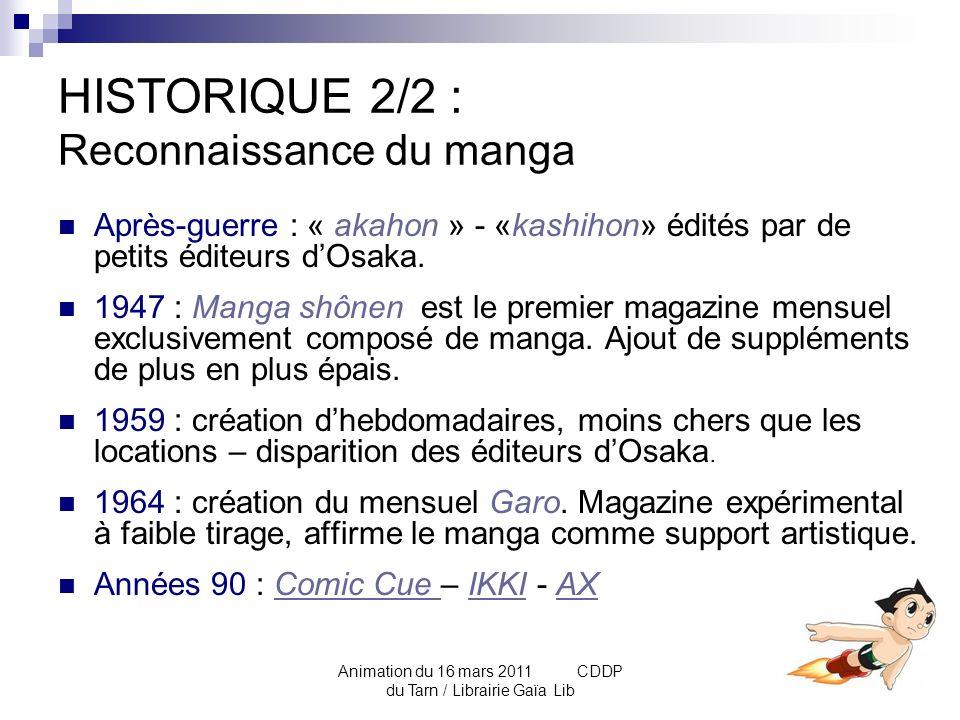 Animation du 16 mars 2011 CDDP du Tarn / Librairie Gaïa Lib LES COURANTS Début XXème : Le manga dhumour «yonkoma manga »en quatre cases (intro / continuation / changement / conclusion).yonkoma manga Années 40 : le Story-manga, initié par Tezuka.
