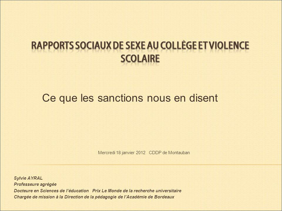 Ce que les sanctions nous en disent Mercredi 18 janvier 2012 CDDP de Montauban Sylvie AYRAL Professeure agrégée Docteure en Sciences de léducation Prix Le Monde de la recherche universitaire Chargée de mission à la Direction de la pédagogie de lAcadémie de Bordeaux
