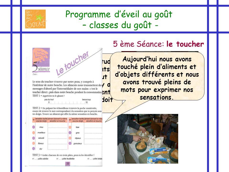 5 ème Séance: le toucher Programme déveil au goût – classes du goût - Je nai pas trop lhabitude de toucher les aliments avec les doigts, surtout à tab