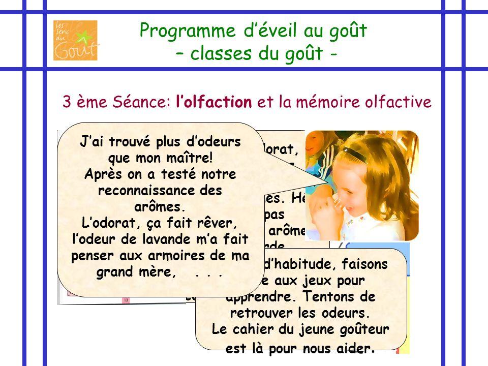 3 ème Séance: lolfaction et la mémoire olfactive Programme déveil au goût – classes du goût - Lolfaction ou lodorat, cest le sens qui nous permet de s