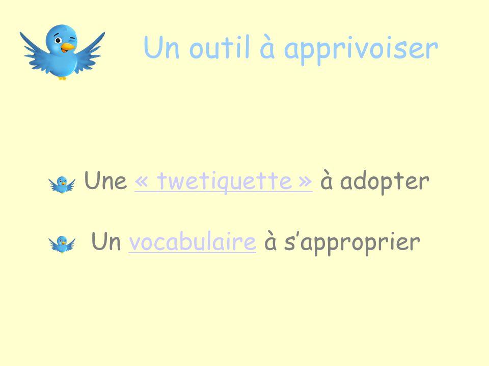 Une « twetiquette » à adopter« twetiquette » Un vocabulaire à sappropriervocabulaire Un outil à apprivoiser