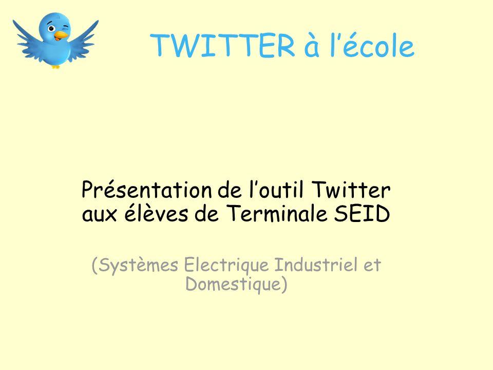 TWITTER à lécole Présentation de loutil Twitter aux élèves de Terminale SEID (Systèmes Electrique Industriel et Domestique)