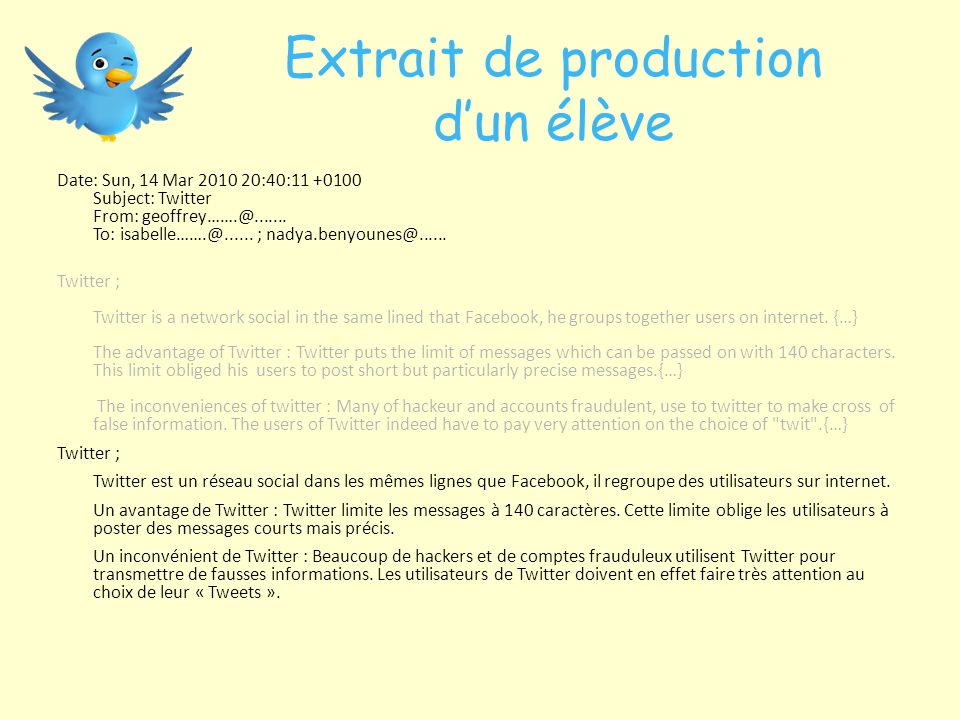 Extrait de production dun élève Date: Sun, 14 Mar 2010 20:40:11 +0100 Subject: Twitter From: geoffrey…….@....... To: isabelle…….@...... ; nadya.benyou