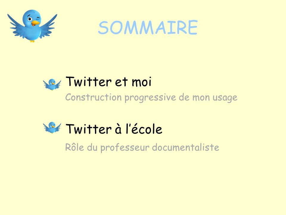 SOMMAIRE Twitter et moi Construction progressive de mon usage Twitter à lécole Rôle du professeur documentaliste