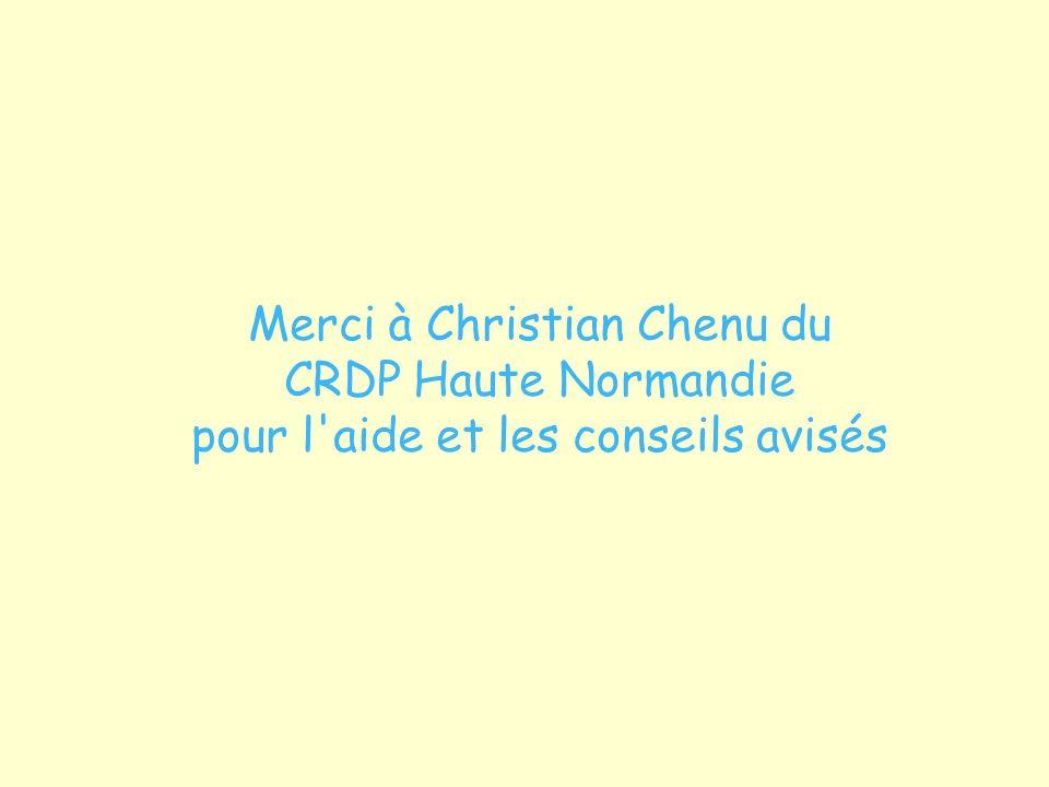 Merci à Christian Chenu du CRDP Haute Normandie pour l aide et les conseils avisés