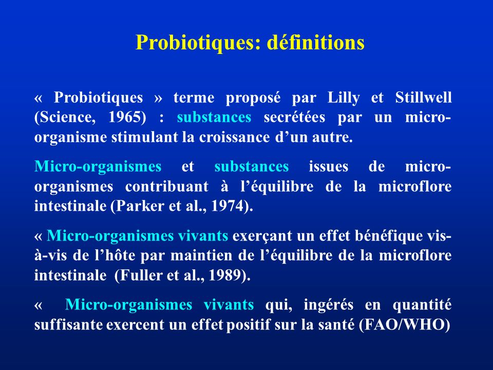 Probiotiques: définitions « Probiotiques » terme proposé par Lilly et Stillwell (Science, 1965) : substances secrétées par un micro- organisme stimula