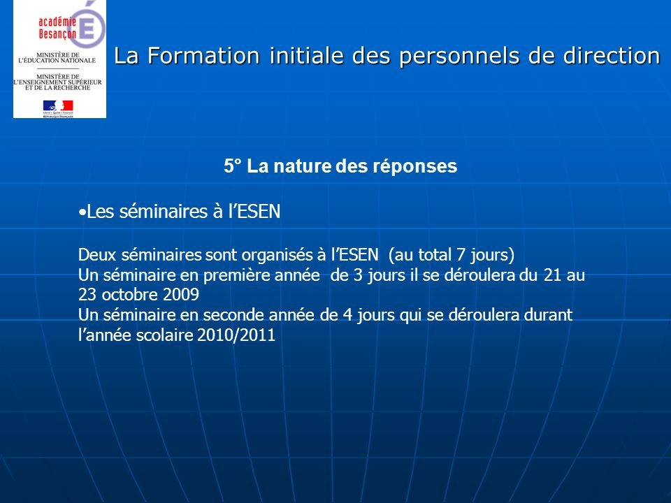 La Formation initiale des personnels de direction 5° La nature des réponses Les séminaires à lESEN Deux séminaires sont organisés à lESEN (au total 7