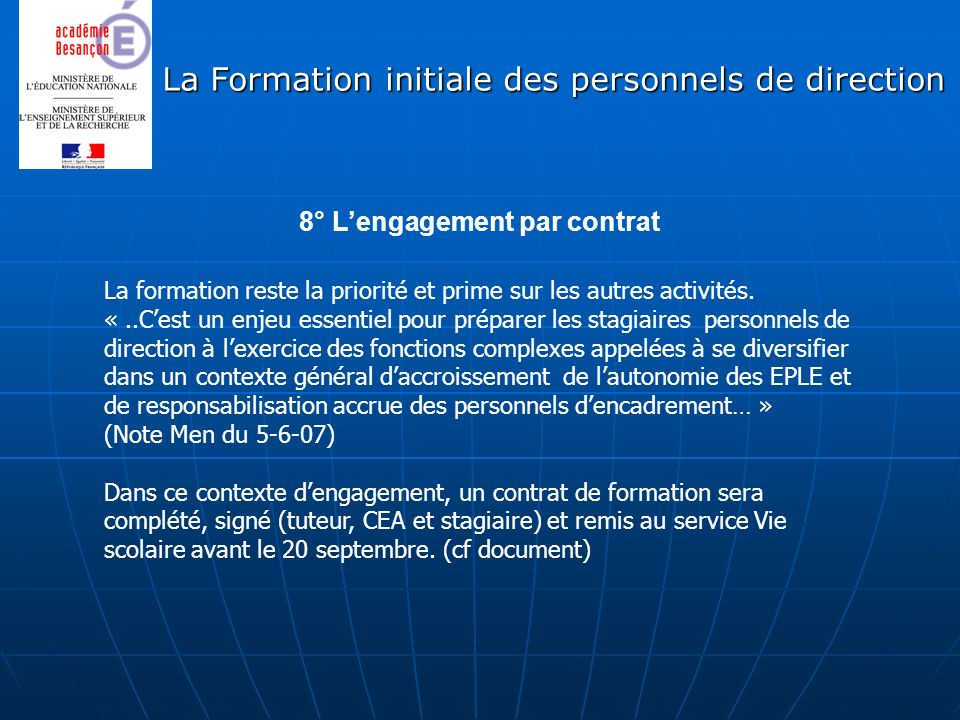 La Formation initiale des personnels de direction 8° Lengagement par contrat La formation reste la priorité et prime sur les autres activités. «..Cest