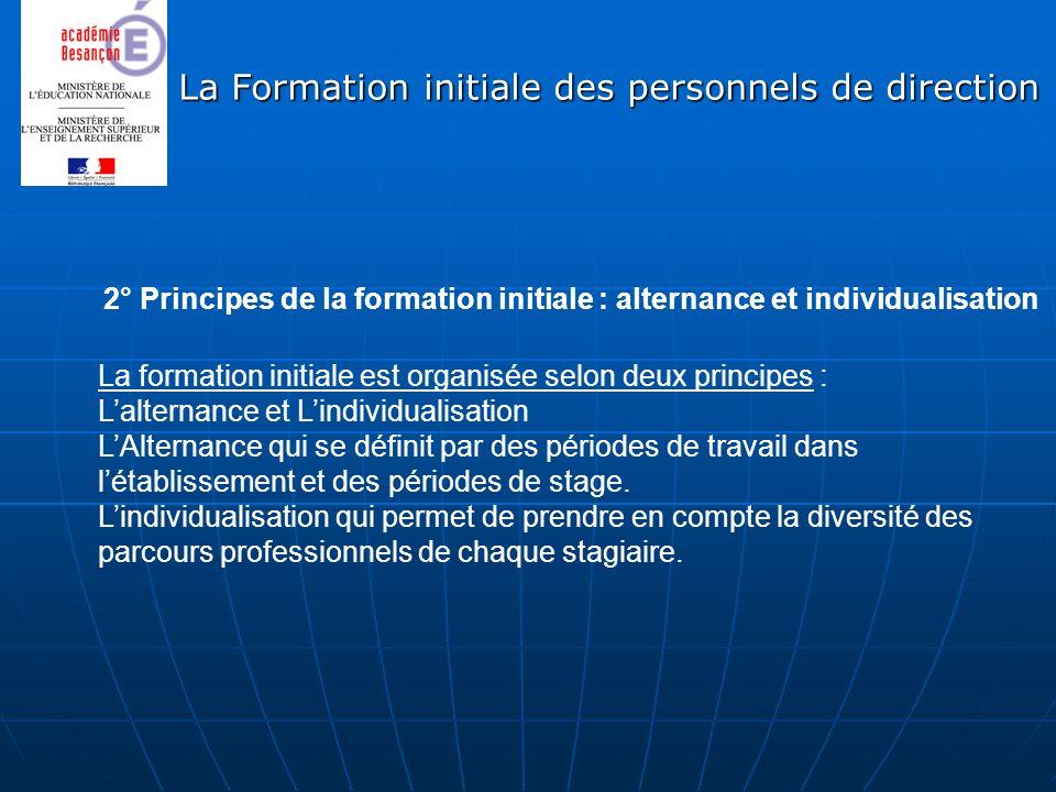 La Formation initiale des personnels de direction 2° Principes de la formation initiale : alternance et individualisation La formation initiale est or