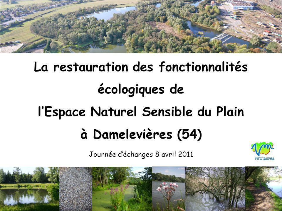 La restauration des fonctionnalités écologiques de lEspace Naturel Sensible du Plain à Damelevières (54) Journée déchanges 8 avril 2011