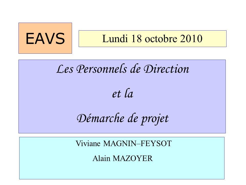 EAVS Lundi 18 octobre 2010 Viviane MAGNIN–FEYSOT Alain MAZOYER Les Personnels de Direction et la Démarche de projet