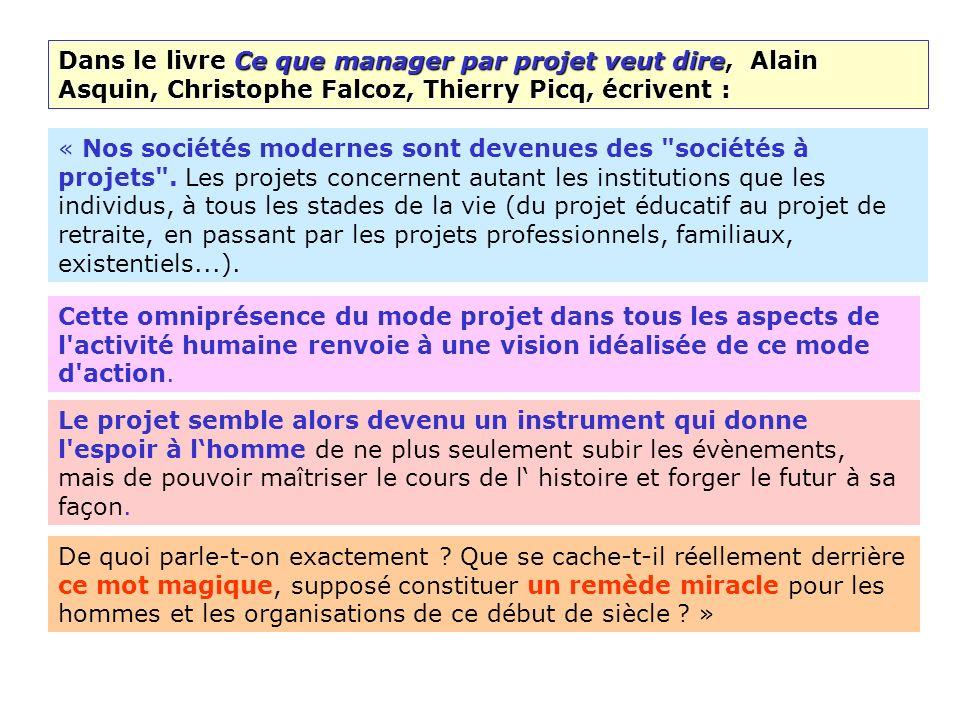 Dans le livre Ce que manager par projet veut dire, Alain Asquin, Christophe Falcoz, Thierry Picq, écrivent : « Nos sociétés modernes sont devenues des