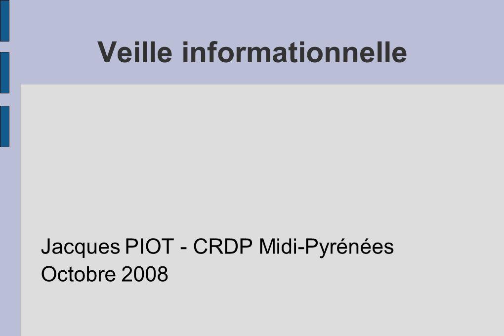 Veille informationnelle Jacques PIOT - CRDP Midi-Pyrénées Octobre 2008