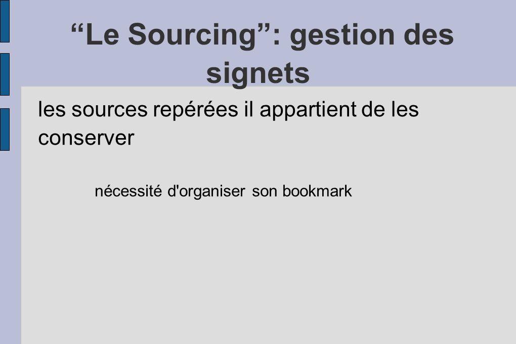 Le Sourcing: gestion des signets les sources repérées il appartient de les conserver nécessité d organiser son bookmark
