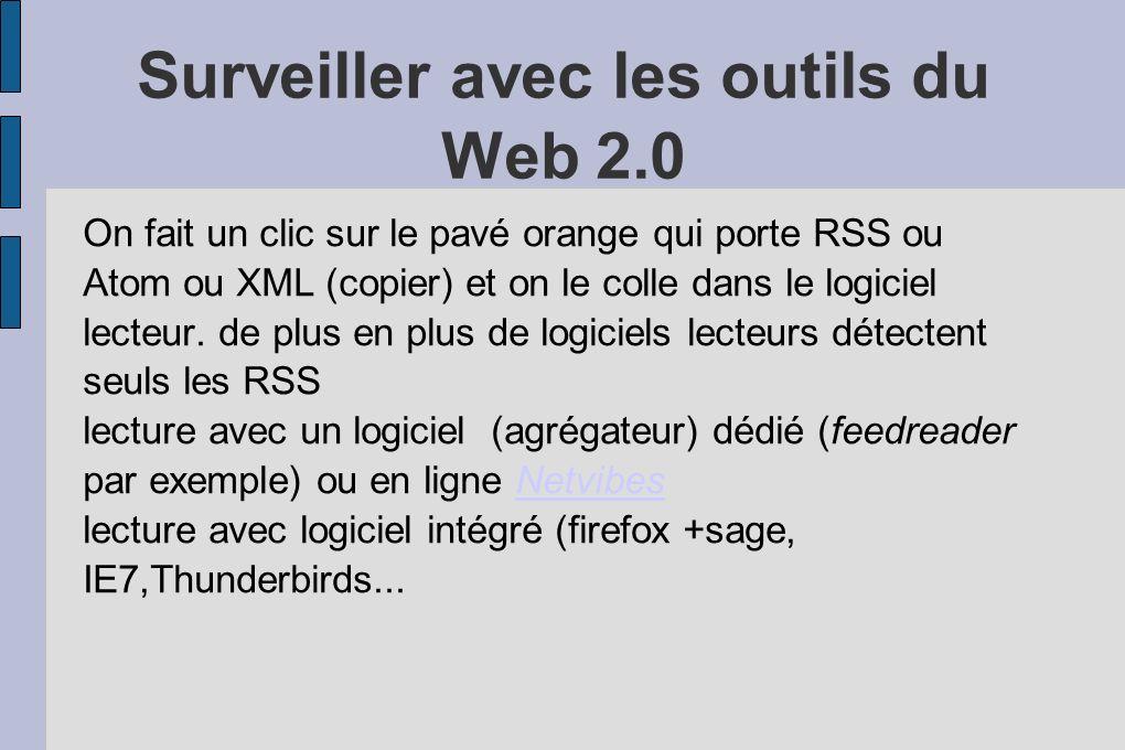 Surveiller avec les outils du Web 2.0 On fait un clic sur le pavé orange qui porte RSS ou Atom ou XML (copier) et on le colle dans le logiciel lecteur.