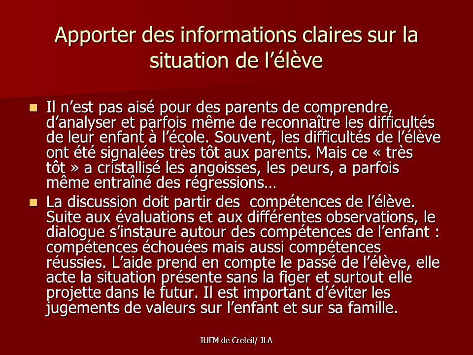 IUFM de Creteil/ JLA Le travail de concertation avec la famille a une double fonction Apporter des informations claires sur la situation de lélève. Ap
