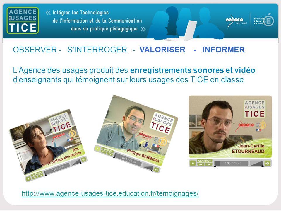 Bonjour OBSERVER - S INTERROGER - VALORISER - INFORMER L Agence des usages produit des enregistrements sonores et vidéo d enseignants qui témoignent sur leurs usages des TICE en classe.