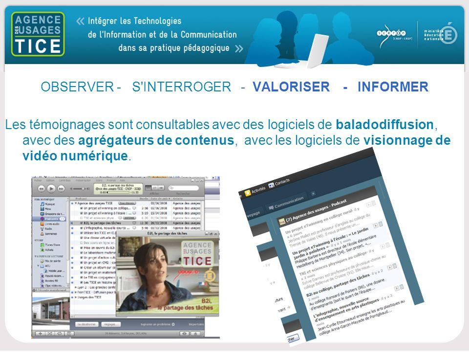 Bonjour OBSERVER - S INTERROGER - VALORISER - INFORMER Les témoignages sont consultables avec des logiciels de baladodiffusion, avec des agrégateurs de contenus, avec les logiciels de visionnage de vidéo numérique.