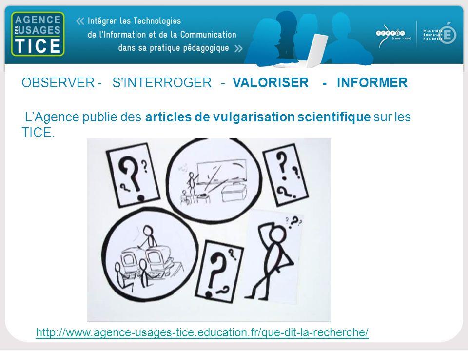 Bonjour OBSERVER - S INTERROGER - VALORISER - INFORMER LAgence publie des articles de vulgarisation scientifique sur les TICE.