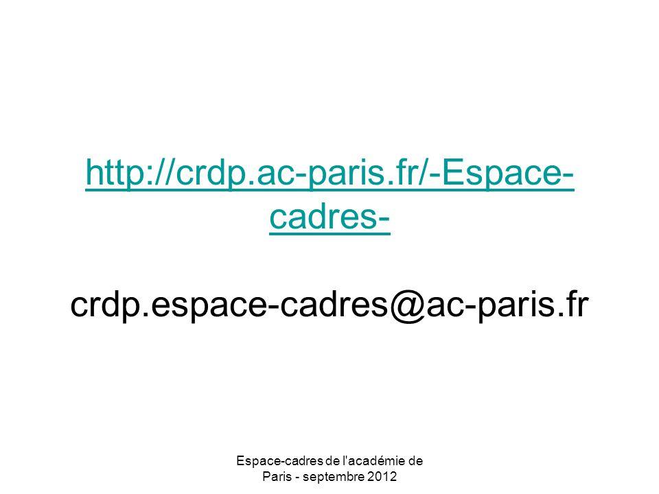 Espace-cadres de l académie de Paris - septembre 2012 http://crdp.ac-paris.fr/-Espace- cadres- http://crdp.ac-paris.fr/-Espace- cadres- crdp.espace-cadres@ac-paris.fr