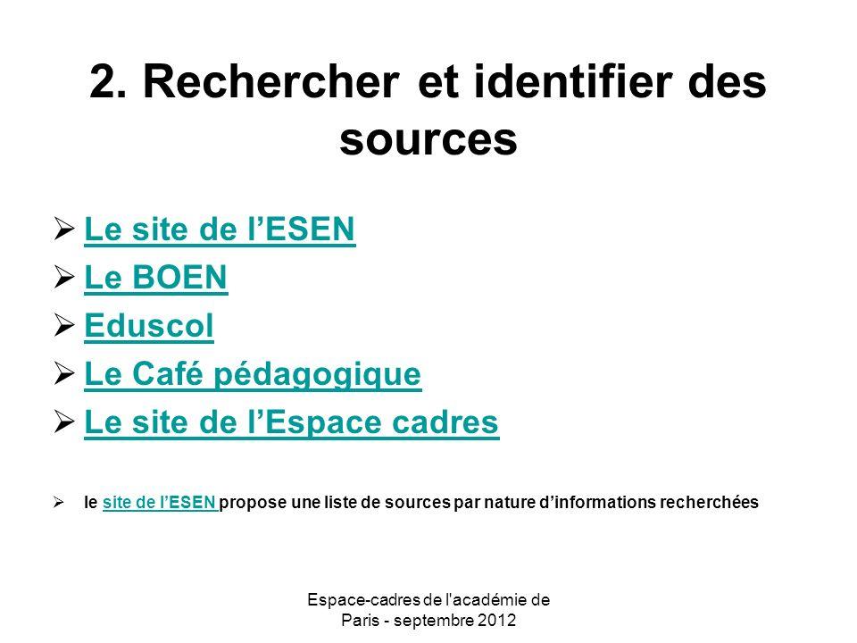 Espace-cadres de l académie de Paris - septembre 2012 3.Collecter : sabonner à des lettres dinformation Bi-mensuelle : La Lettre dinformation de lESEN http://www.esen.education.fr/fr/lettre-d-information/?lettre=1452&cHash=e397bb7132 Hebdomadaire : Educ-hebdo réalisée par le service de documentation administrative du CRDP de Bordeaux http://www.educ-hebdo.fr/ Quotidienne : Lexpresso du Café Pédagogique http://www.cafepedagogique.net/lexpresso Mensuelle : Lettre education.gouv.fr http://www.education.gouv.fr/pid23920/kiosque-actu.html