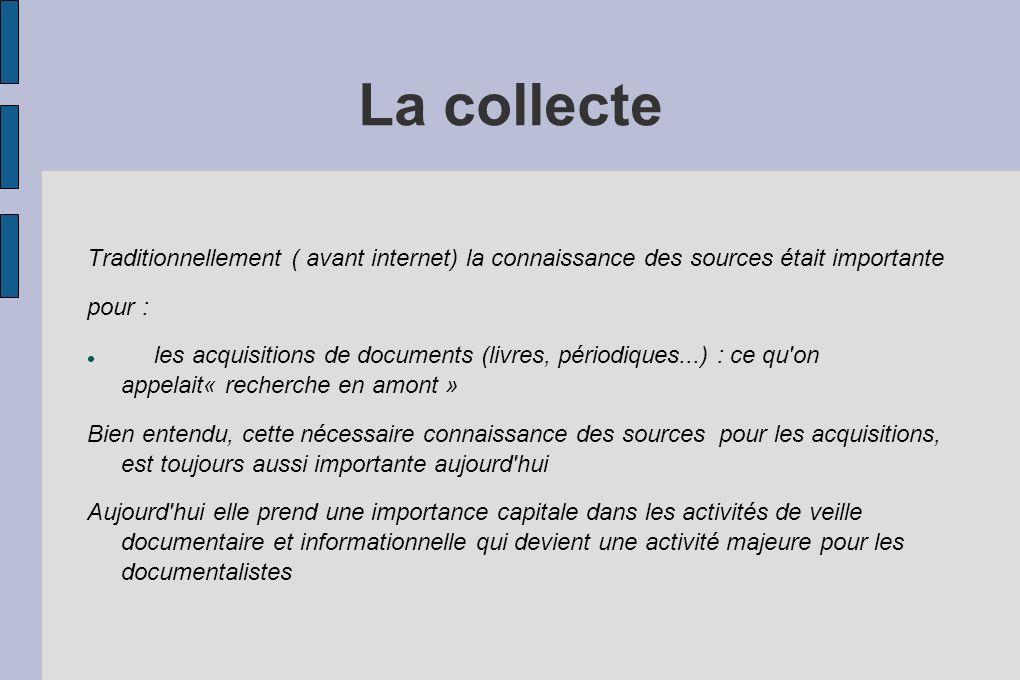 La collecte Traditionnellement ( avant internet) la connaissance des sources était importante pour : les acquisitions de documents (livres, périodique