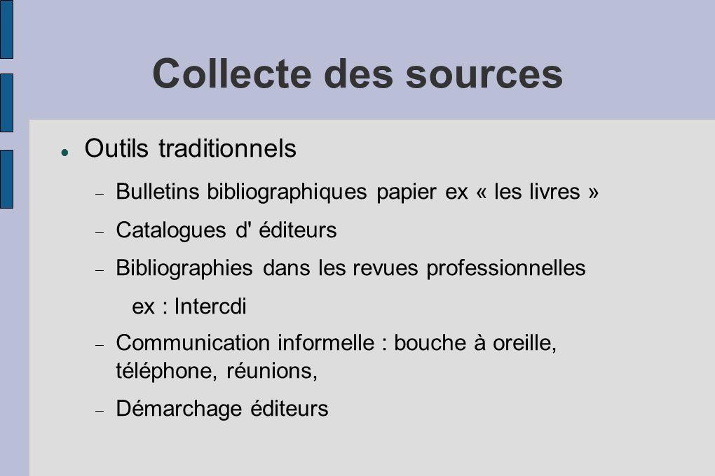 Collecte des sources Outils traditionnels Bulletins bibliographiques papier ex « les livres » Catalogues d' éditeurs Bibliographies dans les revues pr