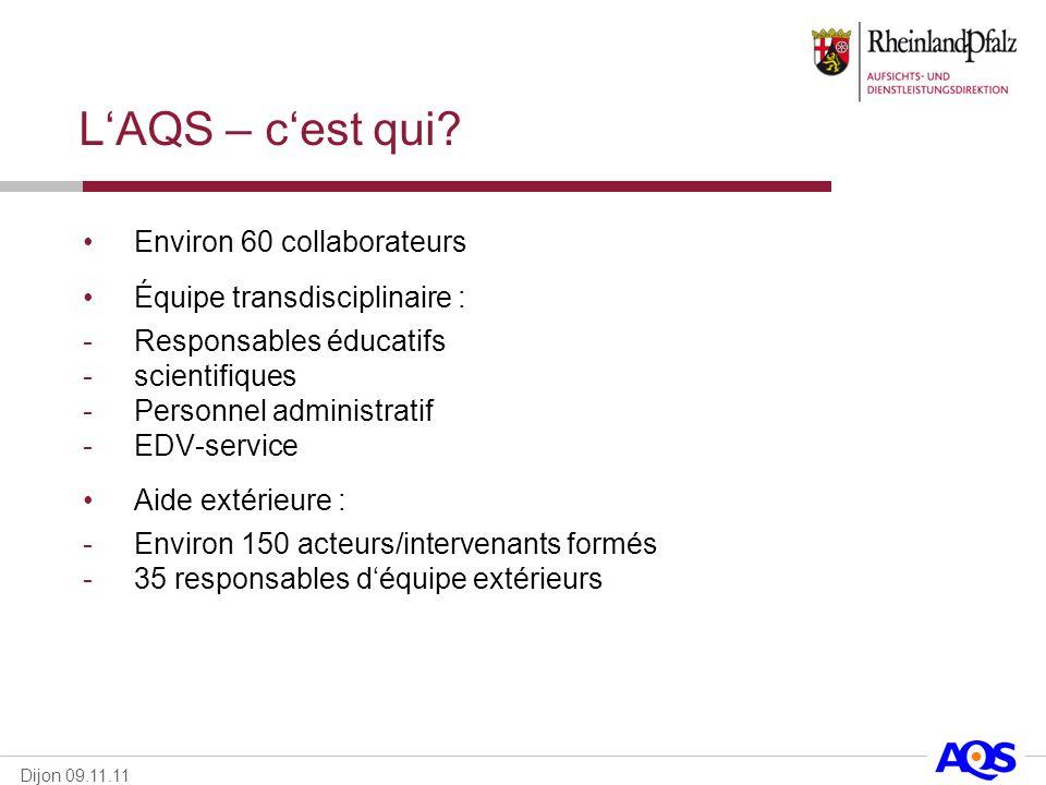 Dijon 09.11.11 LAQS – cest qui? Environ 60 collaborateurs Équipe transdisciplinaire : -Responsables éducatifs -scientifiques -Personnel administratif