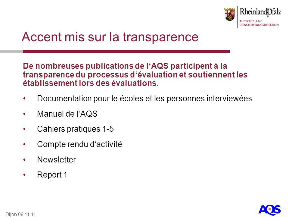 Dijon 09.11.11 Accent mis sur la transparence De nombreuses publications de lAQS participent à la transparence du processus dévaluation et soutiennent