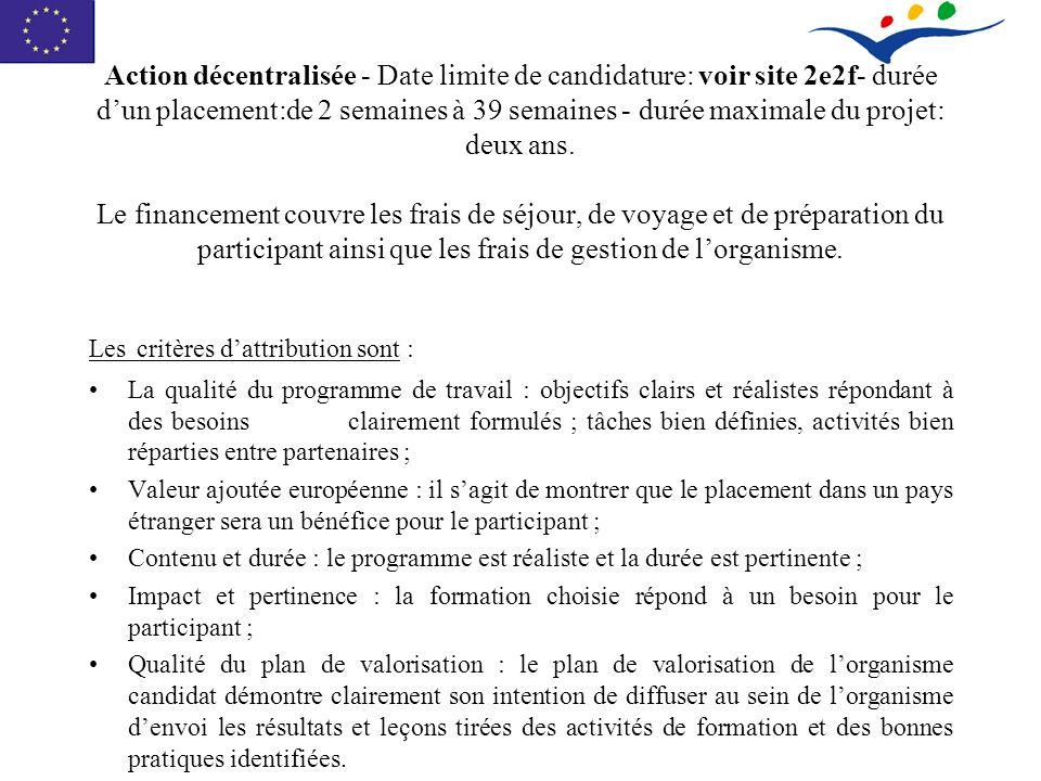 Action décentralisée - Date limite de candidature: voir site 2e2f- durée dun placement:de 2 semaines à 39 semaines - durée maximale du projet: deux ans.