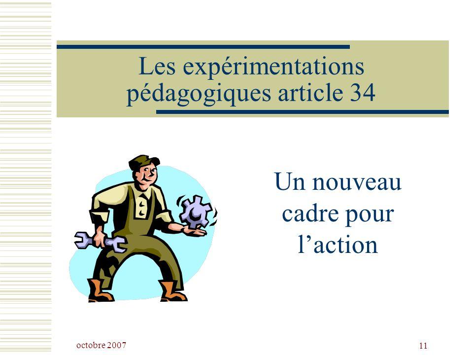 octobre 2007 11 Les expérimentations pédagogiques article 34 Un nouveau cadre pour laction