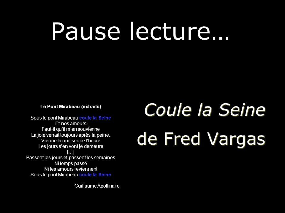 Pause lecture… Coule la Seine de Fred Vargas Le Pont Mirabeau (extraits) Sous le pont Mirabeau coule la Seine Et nos amours Faut-il quil men souvienne