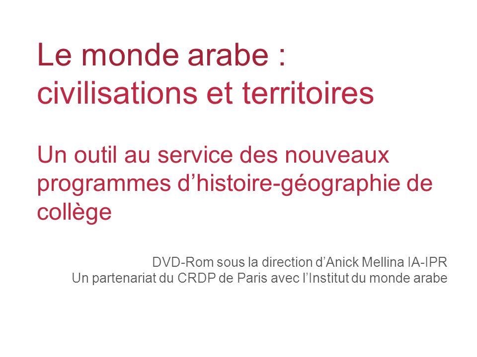 Le monde arabe : civilisations et territoires Un outil au service des nouveaux programmes dhistoire-géographie de collège DVD-Rom sous la direction dA