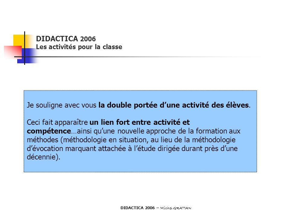 DIDACTICA 2006 Les activités pour la classe Je souligne avec vous la double portée dune activité des élèves. Ceci fait apparaître un lien fort entre a