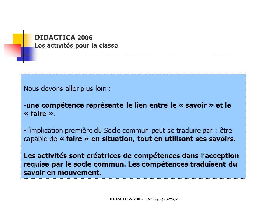 DIDACTICA 2006 Les activités pour la classe Nous devons aller plus loin : -une compétence représente le lien entre le « savoir » et le « faire ». -lim